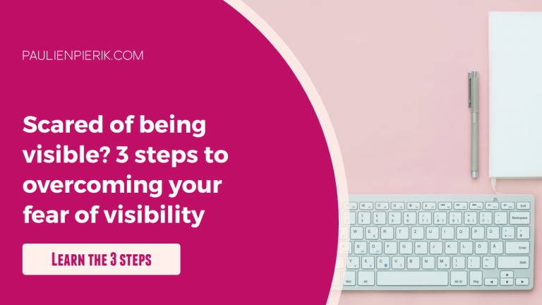 Scared of being visible? 3 steps to overcome fear of visibility