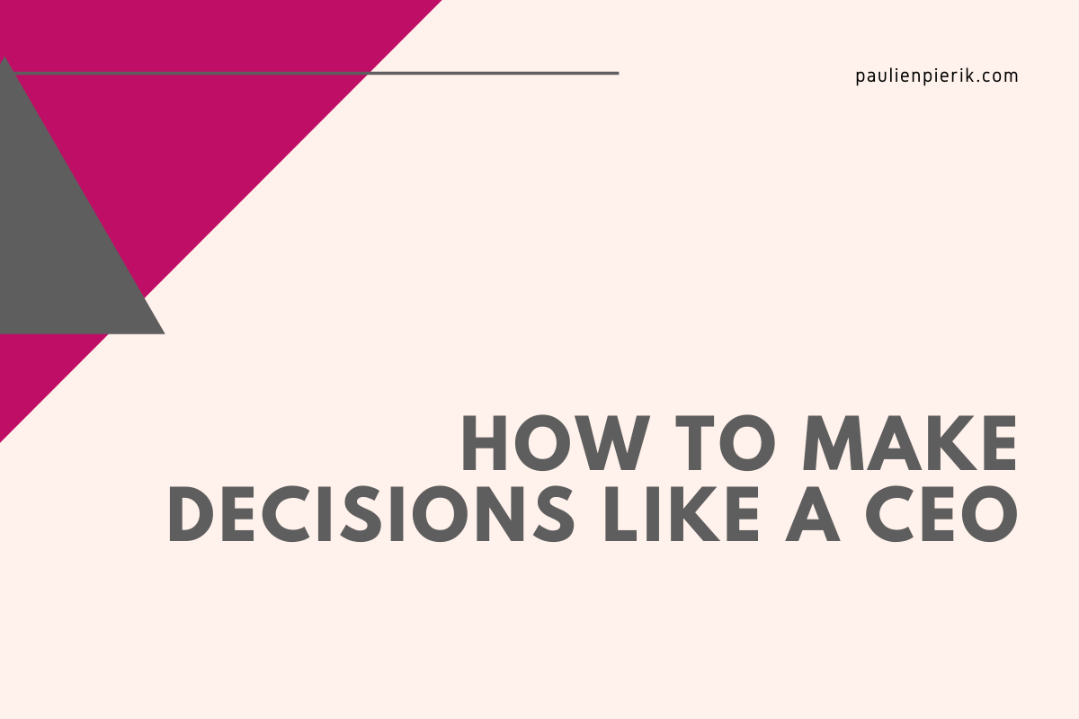 Entrepreneurial Decision Making - How to make decisions like a CEO